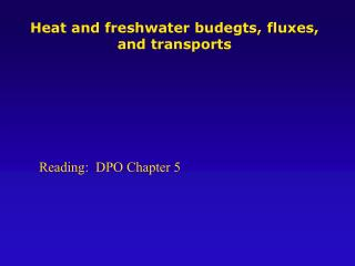 Heat and freshwater budegts, fluxes, and transports