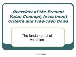 Overview of the Present Value Concept, Investment Criteria and Free-cash flows