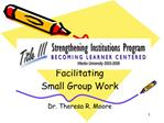 Facilitating  Small Group Work  Dr. Theresa R. Moore