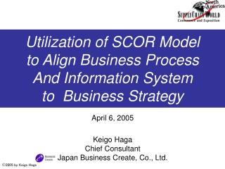 April 6, 2005 Keigo Haga Chief Consultant Japan Business Create, Co., Ltd.