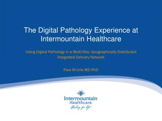 The Digital Pathology Experience at Intermountain Healthcare