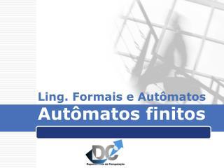 Ling. Formais e Autômatos Autômatos finitos