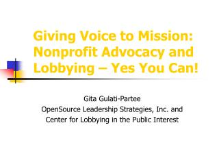 Giving Voice to Mission: Nonprofit Advocacy and Lobbying – Yes You Can!