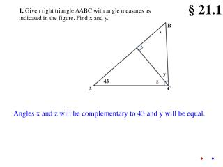 1.  Given right triangle   ABC with angle measures as indicated in the figure. Find x and y.