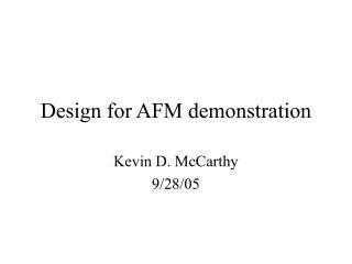 Design for AFM demonstration