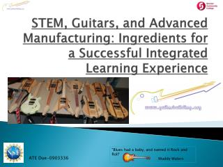 STEM, Guitars, and Advanced Manufacturing: Ingredients for a Successful Integrated Learning Experience
