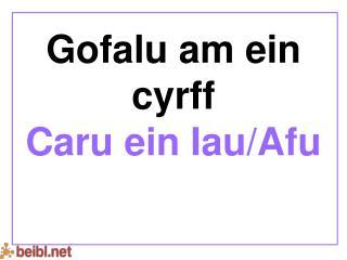 Gofalu am ein cyrff  Caru ein Iau/Afu