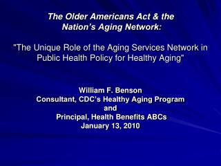 William F. Benson Consultant, CDC's Healthy Aging Program and  Principal, Health Benefits ABCs