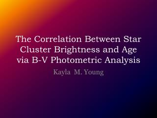 The Correlation Between Star Cluster Brightness and Age via B-V Photometric Analysis