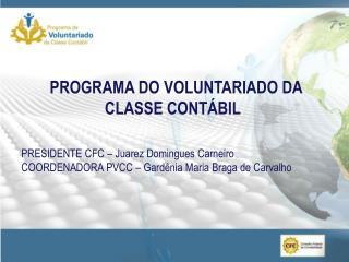 PROGRAMA DO VOLUNTARIADO DA CLASSE CONTÁBIL  PRESIDENTE CFC – Juarez Domingues Carneiro