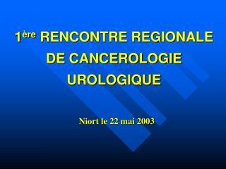 1 ère  RENCONTRE REGIONALE DE CANCEROLOGIE UROLOGIQUE