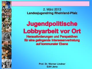 2. März 2013  Landesjugendring Rheinland-Pfalz Jugendpolitische Lobbyarbeit vor Ort