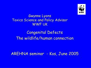 Gwynne Lyons Toxics Science and Policy Advisor  WWF UK