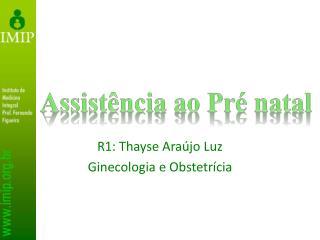 R1: Thayse Araújo Luz Ginecologia e Obstetrícia