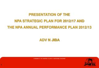 PRESENTATION OF THE  NPA STRATEGIC PLAN FOR 2012/17 AND  THE NPA ANNUAL PERFORMANCE PLAN 2012/13