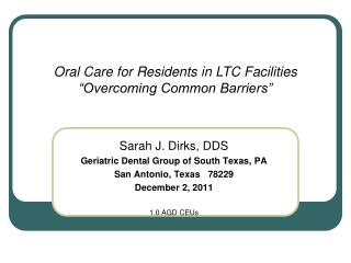 Sarah J. Dirks, DDS Geriatric Dental Group of South Texas, PA San Antonio, Texas   78229