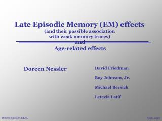Late Episodic Memory (EM) effects (and their possible association with weak memory traces)