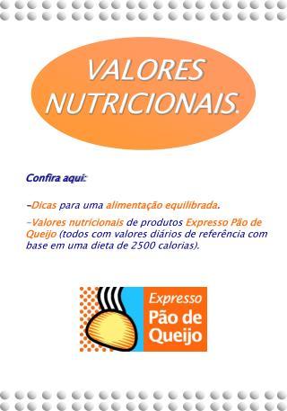 Confira aqui:  -Dicas para uma alimenta  o equilibrada. -Valores nutricionais de produtos Expresso P o de Queijo todos c