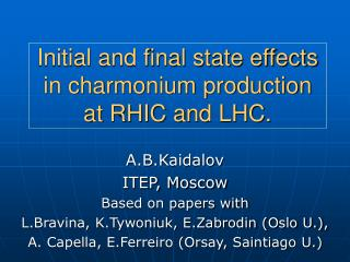 Initial and final state effects in charmonium production at RHIC and LHC.