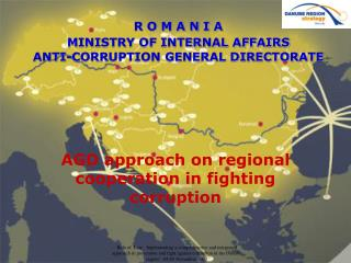 R O M A N I A MINISTRY OF INTERNAL AFFAIRS ANTI-CORRUPTION GENERAL DIRECTORATE