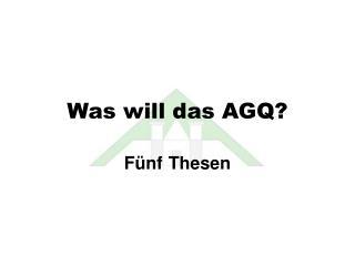 Was will das AGQ?