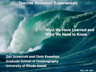Gail Scowcroft and Chris Knowlton Graduate School of Oceanography University of Rhode Island