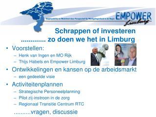 Schrappen of investeren ............. zo doen we het in Limburg