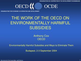 THE WORK OF THE OECD ON ENVIRONMENTALLY HARMFUL SUBSIDIES