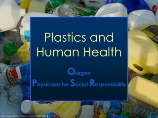 Plastics and  Human Health O regon P hysicians for  S ocial  R esponsibility