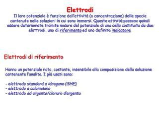 Elettrodi Il loro potenziale è funzione dell'attività (o concentrazione) delle specie