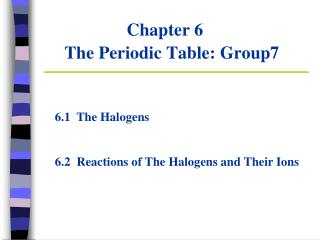Chapter 6  The Periodic Table: Group7