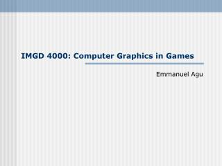 IMGD 4000: Computer Graphics in Games
