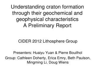 CIDER 2012 Lithosphere Group Presenters: Huaiyu Yuan & Pierre Bouilhol