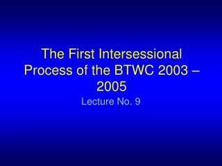 The First Intersessional Process of the BTWC 2003 � 2005