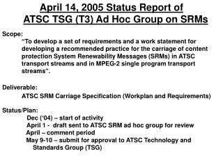 April 14, 2005 Status Report of  ATSC TSG (T3) Ad Hoc Group on SRMs Scope: