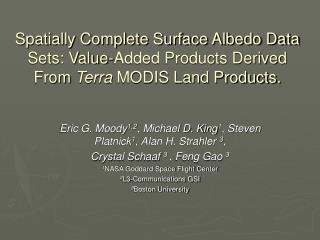 Eric G. Moody 1,2 , Michael D. King 1 , Steven Platnick 1 , Alan H. Strahler  3 ,