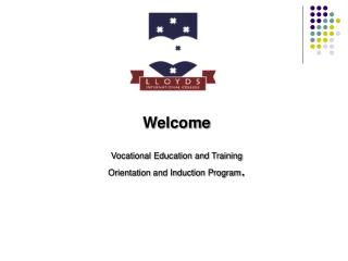 Welcome  Vocational Education and Training Orientation and Induction Program .