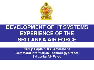 DEVELOPMENT OF  IT SYSTEMS EXPERIENCE OF THE  SRI LANKA AIR FORCE