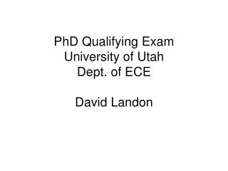 PhD Qualifying Exam University of Utah Dept. of ECE David Landon
