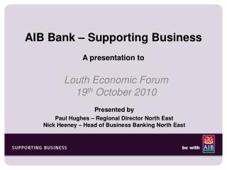 AIB Bank – Supporting Business A presentation to