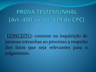 PROVA TESTEMUNHAL (Art. 400 ao art. 419 do CPC)