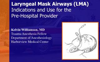 Laryngeal Mask Airways (LMA)  Indications and Use for the Pre-Hospital Provider