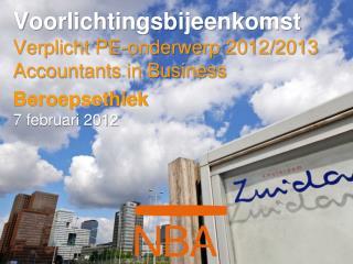 Voorlichtingsbijeenkomst Verplicht PE-onderwerp 2012/2013 Accountants in Business