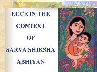 ECCE IN THE CONTEXT  OF  SARVA SHIKSHA ABHIYAN