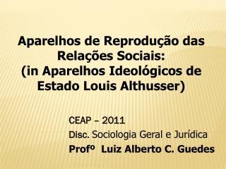 Aparelhos de Reprodução das Relações Sociais: (in Aparelhos Ideológicos de Estado Louis Althusser)