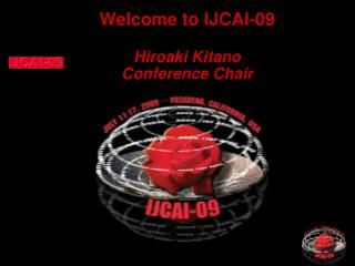 Welcome to IJCAI-09 Hiroaki Kitano Conference Chair
