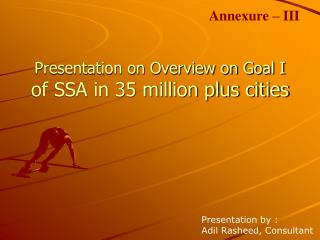 Presentation on Overview on Goal I of SSA in 35 million plus cities