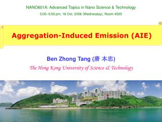 Ben Zhong Tang ( 唐 本忠 ) The Hong Kong University of Science & Technology