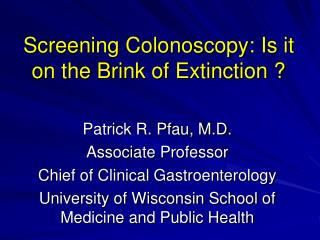Screening Colonoscopy: Is it on the Brink of Extinction ?