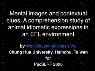 by  Wen-Shuenn (Michael) Wu Chung Hua University, Hsinchu, Taiwan for PacSLRF 2006